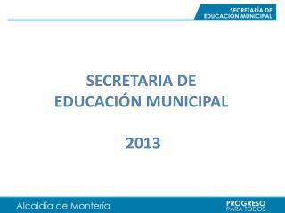 SECRETARIA DE EDUCACI�N MUNICIPAL  2013