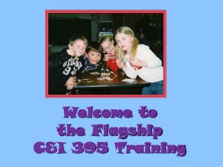 Welcome to the Flagship  C&I 395  Training