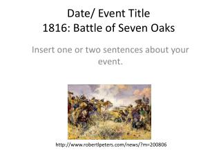 Date/ Event Title 1816: Battle of Seven Oaks