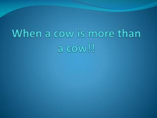 When a cow is more than a cow!!