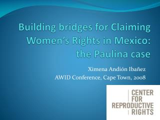 Building bridges for Claiming Women's Rights in Mexico: the Paulina case
