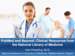 PubMed and Beyond: Clinical Resources from the National Library of Medicine