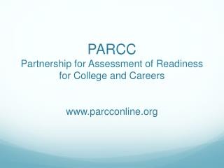 PARCC Partnership for Assessment of Readiness for College and Careers parcconline