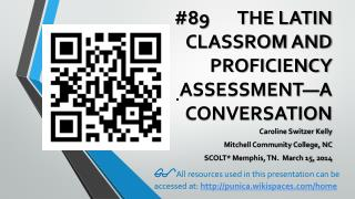 #89       THE  LATIN CLASSROM AND PROFICIENCY ASSESSMENT—A CONVERSATION