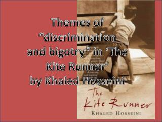 "Themes of ""discrimination  and bigotry"" in 'The Kite Runner'  by Khaled Hosseini"
