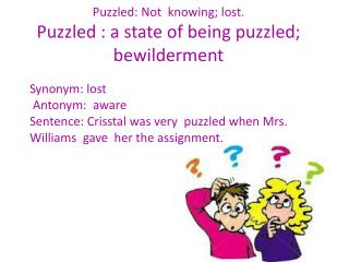 Puzzled: Not  knowing; lost.    Puzzled : a state of being puzzled; bewilderment