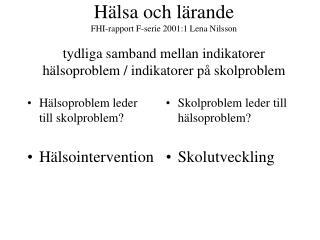 H lsa och l rande  FHI-rapport F-serie 2001:1 Lena Nilsson  tydliga samband mellan indikatorer h lsoproblem