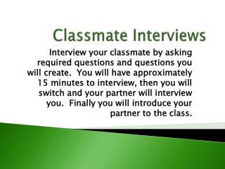 Classmate Interviews