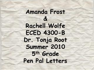 Amanda Frost  &  Rachell  Wolfe ECED 4300-B Dr.  Tonja  Root Summer 2010 5 th  Grade