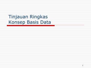 Tinjauan Ringkas  Konsep Basis Data