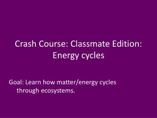 Crash Course: Classmate Edition: Energy cycles
