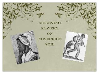 Sickening  Slavery On  Sovereign Soil