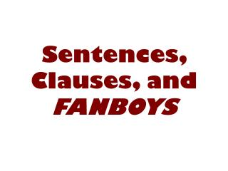 Sentences, Clauses, and  FANBOYS