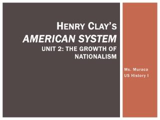 Henry Clay's  American System Unit 2: The Growth of Nationalism