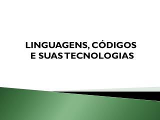 LINGUAGENS, C DIGOS  E SUAS TECNOLOGIAS