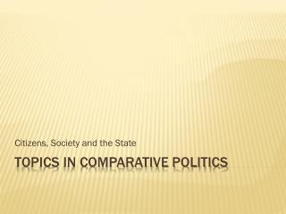 Topics in Comparative Politics