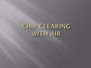 Chip clearing  with air