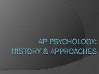 AP Psychology:  History & Approaches