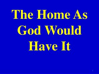 The Home As God Would Have It