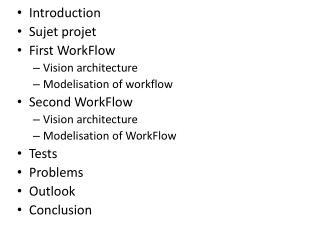 Introduction Sujet projet First  WorkFlow Vision architecture Modelisation  of  workflow
