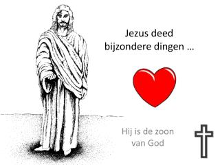 Jezus deed bijzondere dingen …