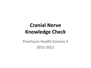 Cranial Nerve  Knowledge Check