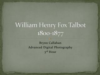 William Henry Fox Talbot 1800-1877