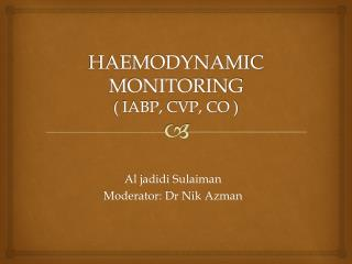 HAEMODYNAMIC  MONITORING ( IABP, CVP, CO )