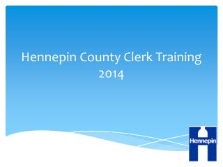 Hennepin County Clerk Training 2014