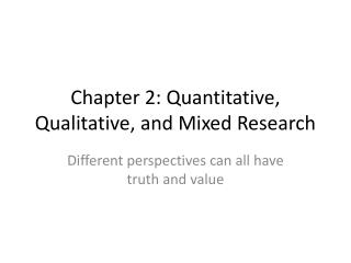 Chapter 2: Quantitative , Qualitative, and Mixed Research