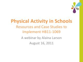 Physical Activity in Schools Resources and Case Studies to Implement HB11-1069