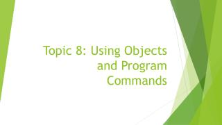 Topic 8:  Using Objects and Program Commands