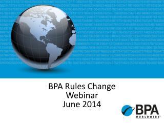 BPA  Rules  Change Webinar June 2014