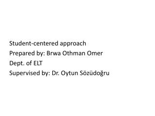 Student-centered  approach Prepared by:  Brwa  Othman Omer  Dept. of ELT