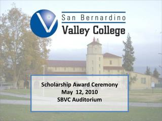 Scholarship Award Ceremony  May  12, 2010 SBVC Auditorium
