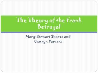 The Theory of the Frank Betrayal