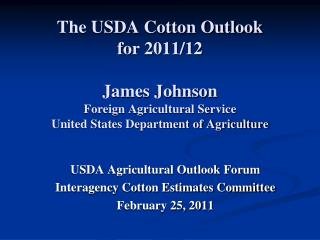 USDA Agricultural Outlook Forum Interagency Cotton Estimates Committee February 25, 2011