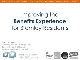 Improving the  Benefits Experience  for  Bromley Residents