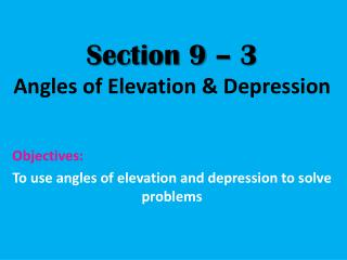 Section 9 – 3  Angles of Elevation & Depression