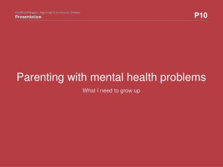Parenting with mental health problems