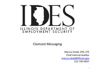 Claimant Messaging Marcus Dodd, CPA, CFE Chief Internal Auditor marcus.dodd@illinois