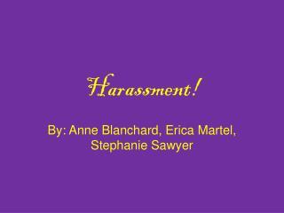 Harassment!