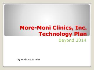 More- Moni  Clinics, Inc. Technology Plan