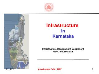 Infrastructure   in  Karnataka    Infrastructure Development Department Govt. of Karnataka   ___________________________