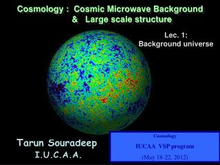 Cosmology :  Cosmic Microwave Background           &   Large scale structure