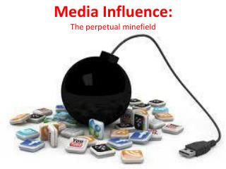Media Influence:  The perpetual minefield