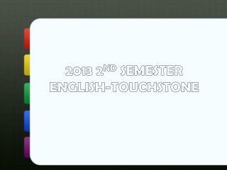 2013 2 ND  SEMESTER  ENGLISH-TOUCHSTONE