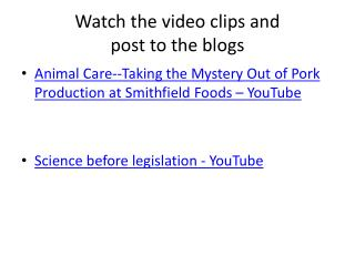 Watch the video clips and  post to the blogs