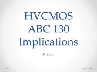 HVCMOS ABC  130 Implications