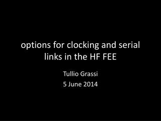 options for clocking and serial links in the HF FEE